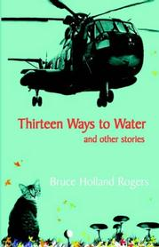 Thirteen Ways to Water, and other stories by Bruce Holland Rogers