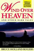 Wind Over Heaven: and other dark tales by Bruce Holland Rogers