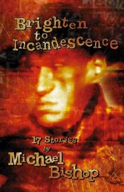 Brighten to Incandescence: 17 Stories by Michael Bishop