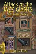 Attack of the Jazz Giants and Other Stories by Gregory Frost