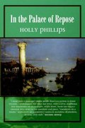 In the Palace of Repose by Holly Phillips
