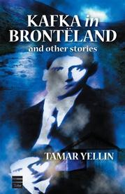 Kafka in Bronteland and other stories by Tamar Yellin