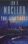 The Light Ages (UK) by Ian R MacLeod