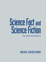 Science Fact and Science Fiction: An Encyclopedia by Brian Stableford