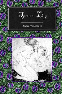 Spotted Lily - Anna Tambour's new novel