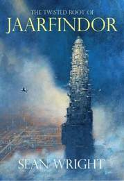 The Twisted Root of Jaarfindor by Sean Wright