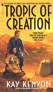 Tropic of Creation by  Kay Kenyon